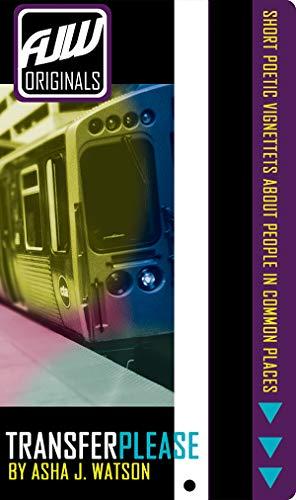 Transfer Please: Short Poetic Vignettes About People In Common Places (AJW Originals Short Stories Book 1)