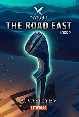 The Road East (Epic LitRPG Adventure - Book 2) (Fayroll)