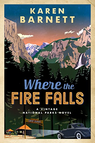 Where the Fire Falls: A Vintage National Parks Novel (Vintage National Parks Novel Series)