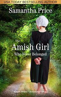 The Amish Girl Who Never Belonged: Amish Romance (Amish Misfits Book 1) - Published on Mar, 2017
