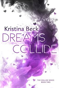 Dreams Collide: Collide Series Book 2 - Published on Dec, 2017