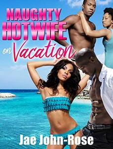 NAUGHTY hotwife on vacation: Steamy BWBM Erotica Novelette, with Wife Swapping, Swinger Couples