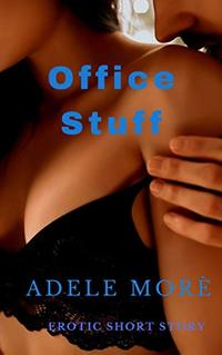Office Stuff: A Welcome Distraction - An Erotic Short Story