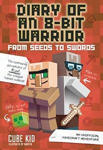 Diary of an 8-Bit Warrior: From Seeds to Swords (Book 2 8-Bit Warrior series): An Unofficial Minecraft Adventure