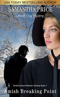 Amish Breaking Point: Amish Mystery (Amish Secret Widows' Society Book 7) - Published on Nov, 2014