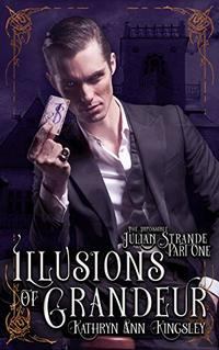 Illusions of Grandeur (The Impossible Julian Strande Book 1) - Published on May, 2020