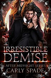 Irresistible Demise (After Midnight Book 1) - Published on Dec, 2019