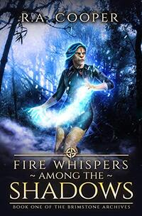 Fire Whispers Among the Shadows: Book One of The Brimstone Archives