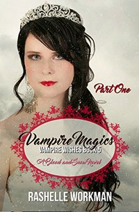 Vampire Magics: Part One: An Aladdin Reimagining Featuring Jasmine as an Original Vampire! (Vampire Wishes Book 5)