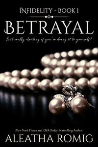 Betrayal (Infidelity Book 1) - Published on Oct, 2015