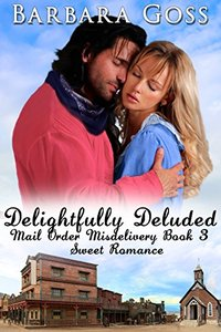 Delightfully Deluded (Mail Order Misdelivery Book 3)
