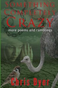 Something Completely Crazy!: More Poems and Ramblings