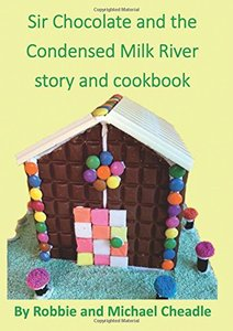 Sir Chocolate and the Condensed Milk River Story and Cookbook - Published on Sep, 2017