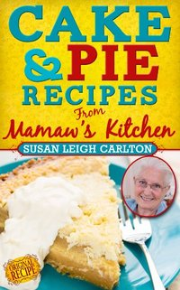 Cake and Pie Recipes From Mamaw's Kitchen
