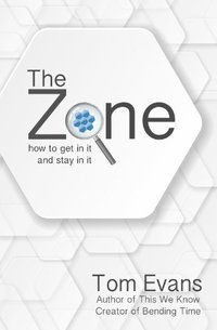 The Zone: How to Get In It and Stay In It (Metaphysical Explorations Book 3) - Published on Jan, 2014
