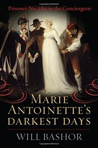 Marie Antoinette's Darkest Days: Prisoner No. 280 in the Conciergerie