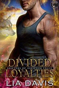 Divided Loyalties (Shifters of Ashwood Falls Book 6)