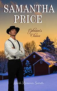 Ephraim's Chance (Amish Romance Secrets Book 4)
