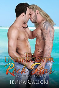 The Undercover Rock Star: Bulletproof Book 1
