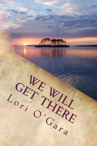 We Will Get There (Perdido Key Novels) (Volume 1)