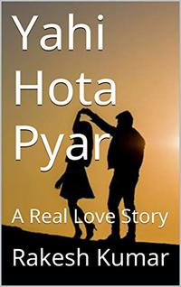Yahi Hota Pyar: A Real Love Story (Raks Collection Book 1) (Hindi Edition)