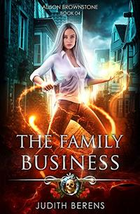 The Family Business: An Urban Fantasy Action Adventure (Alison Brownstone Book 4)