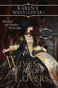 Wives and Lovers: Darcy & Fitzwilliam: The Pride and Prejudice Family Saga