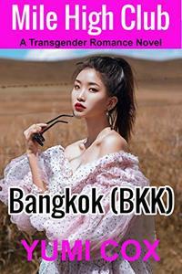 Mile High Club - Bangkok (BKK): A Transgender Romance Novel - Published on May, 2020