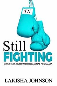Still Fighting: My Sister's Fight with Trigeminal Neuralgia