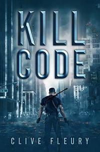 Kill Code: A Dystopian Science Fiction Novel - Published on Dec, 2018