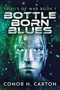 Bottle Born Blues: A Sci-Fi Thriller (Spoils Of War Book 1)