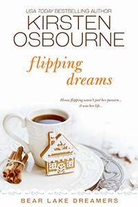 Flipping Dreams (Bear Lake Dreamers Book 4) - Published on Oct, 2019