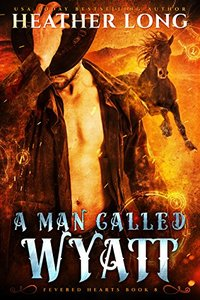 A Man Called Wyatt (Fevered Hearts Book 8)