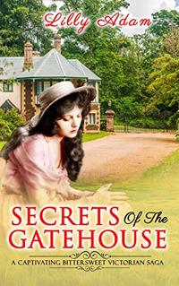 Secrets of the Gatehouse: a captivating, bittersweet, Victorian saga