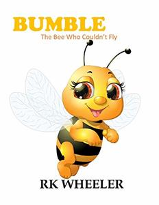 Bumble: The Bee Who Couldn't Fly (The Adventures of Bumble the Bee Book 1)