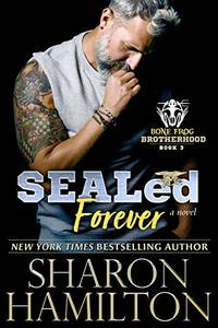 SEALed Forever (Bone Frog Brotherhood Book 3)