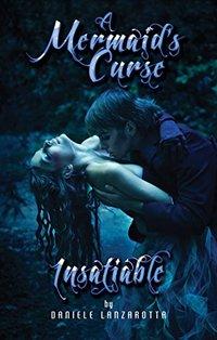 Insatiable (A Mermaid's Curse Book 1)