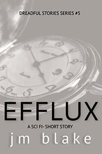 Efflux: A Sci-Fi Short (Dreadful Stories Book 5)