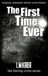 The First Time Ever: ' original, character-driven crime fiction' (Ted Darling crime series Book 1) - Published on Dec, 2017