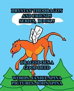 Drystan the Dragon and Friends Series, Book 5: Drago Does A Good Deed