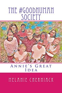 The #GoodHuman Society: Annie's Great Idea (The 'Do Good, Be Good' Series Book 1)