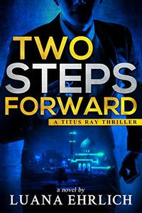Two Steps Forward: A Titus Ray Thriller - Published on Jul, 2019