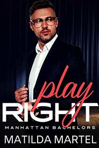 Play Right: Older Man Younger Woman Romance (Manhattan Bachelors Book 2)