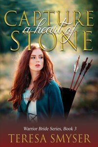 Capture a Heart of Stone (Warrior Bride Series) (Volume 3) - Published on Nov, -0001