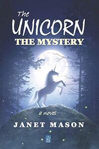 The Unicorn, the Mystery: A novel