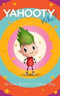 Yahooty Who?: Un Cuento Ilustrado Por Participa-Story (Spanish nº 1) (Spanish Edition)