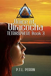 Voice of Viracocha: Tetrasphere - Book 3