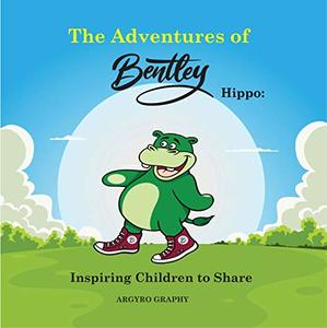 The Adventures of Bentley Hippo: Inspiring Children to Share - Published on Sep, 2019