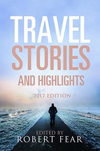 Travel Stories and Highlights: 2017 Edition - Published on Dec, 2015