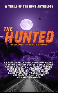 The Hunted: Welcome to Whitebridge (Thrill of the Hunt Anthology Book 3)